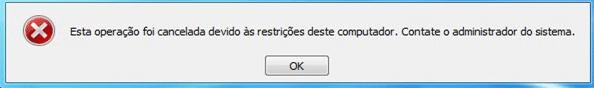 Esta operação foi cancelada devido às restrições deste computador. Contate o administrador do sistema